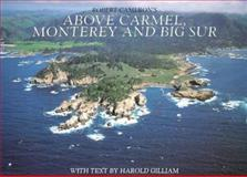 Above Carmel, Monterey and the Big Sur, Robert Cameron and Harold Gilliam, 0918684587