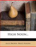 High Noon, Alice Brown and Bruce Rogers, 127901458X