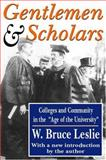 Gentlemen and Scholars : College and Community in the Age of the University, Leslie, W. Bruce, 1412804582