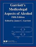 Garriott's Medicolegal Aspects of Alcohol, Garriott, James C. and Aguayo, Erik H., 1933264586