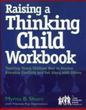 Raising a Thinking Child Workbook : Teaching Young Children How to Resolve Everyday Conflicts and Get along with Others, Shure, Myrna B., 0878224580
