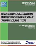 Air Contaminant, Noise, and Dermal Hazards During Aluminum Beverage Can Manufacturing - Texas, Manuel Rodriguez and Christine West, 149292458X