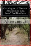 Catalogue of Messrs. Blackwood and Sons' Publications, Anonymous, 1500144584