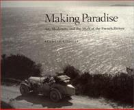 Making Paradise : Art, Modernity, and the Myth of the French Riviera, Silver, Kenneth E., 0262194589