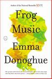 Frog Music, Emma Donoghue, 0316404586