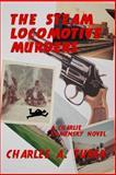 The Steam Locomotive Murders, Charles Turek, 0615864589