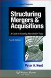 Structuring Mergers and Acquisitions : A Guide to Creating Shareholder Value, Hunt, Peter A., 0735584583