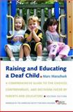 Raising and Educating a Deaf Child : A Comprehensive Guide to the Choices, Controversies, and Decisions Faced by Parents and Educators, Marschark, Marc, 0195314581