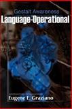 Language-Operational-Gestalt Awareness, Eugene E. Graziano, 0595134580