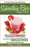The Smoothie Bar Recipe Book - Secret Measurements and Methods, Gloria J. Moore, 0615854583