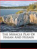 The Miracle Play of Hasan and Husain, Colonel Lewis Pelly and Lewis Pelly, 1149464585