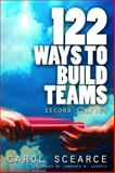 122 Ways to Build Teams, Scearce, Carol, 1412944589