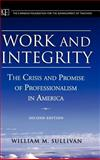 Work and Integrity : The Crisis and Promise of Professionalism in America, Sullivan, William M., 0787974587