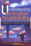 Understanding Ecological Programming : Merging Theory, Research and Practice, Jakes, Susan Scherffius and Brookins, Craig C., 0789024586