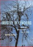 Imagery of Lynching : Black Men, White Women, and the Mob, Apel, Dora, 0813534585