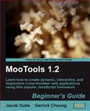 MooTools 1.2 : Learn How to Create Dynamic, Interactive, and Responsive Cross-Browser Web Applications Using This Popular JavaScript Framework, Gube, Jacob and Cheung, G., 1847194583