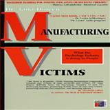 Manufacturing Victims : How the Pyschology Business Wants to Keep Your Dependent for Life, Dineen, Tana, 189585458X