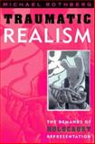 Traumatic Realism : The Demands of Holocaust Representation, Rothberg, Michael, 0816634599