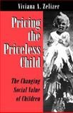 Pricing the Priceless Child : The Changing Social Value of Children, Zelizer, Viviana A., 0691034591