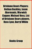 Brisbane Bears Players : Brisbane Bears Best and Fairest Winners, Nathan Buckley, Warwick Capper, Michael Voss, List of Brisbane Bears Players, Llc, Books, 1156024595