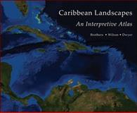 Caribbean Landscapes : An Interpretive Atlas, Brothers, Timothy S. and Wilson, Jeffrey S., 1584324597