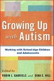 Growing up with Autism : Working with School-Age Children and Adolescents, , 1593854595
