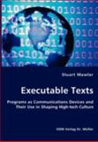 Executable Texts - Programs As Communications Devices and Their Use in Shaping High-Tech Culture, Stuart Mawler, 3836434598