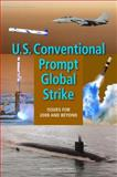U. S. Conventional Prompt Global Strike : Issues for 2008 and Beyond, Committee on Conventional Prompt Global Strike Capability and National Research Council, 0309114594