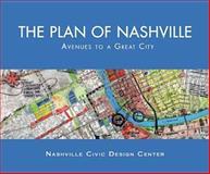 The Plan of Nashville, Christine Kreyling, Mark Scimmenti, Gary Gaston, Randal Hutcheson, Raven Hardison, Andrea Gaffney, Nashville Civic Design Center, 0826514596