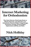 Internet Marketing for Orthodontists, Nick Holliday, 1451584598