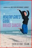 The Healthy Girl's Guide to Breast Cancer, Christine Egan, 1452574596