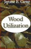 Wood Utilization, Jerome E. Carter, 1600214592