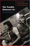 The Trouble Between Us : An Uneasy History of White and Black Women in the Feminist Movement, Breines, Winifred, 0195334590