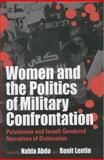 Women and the Politics of Military Confrontation : Palestinian and Israeli Gendered Narratives of Dislocation, Abdo, Nahla, 1571814590