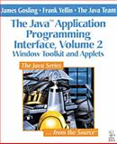 Java Vol. 2 : Application Programming Interface: Window Toolkit and Applets, Gosling, James and Yellin, Frank, 0201634597