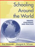 Schooling Around the World : Debates, Challenges, and Practices, Mazurek, Kas and Winzer, Margret A., 0205454593