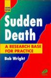 Sudden Death : A Research Base for Practice, Wright, Bob, 0443054592