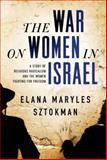 The War on Women in Israel, Elana Maryles Sztokman, 1492604593