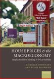 House Prices and the Macroeconomy : Implications for Banking and Price Stability, Goodhart, Charles and Hofmann, Boris, 0199204594