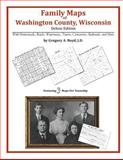 Family Maps of Washington County, Wisconsin, Deluxe Edition : With Homesteads, Roads, Waterways, Towns, Cemeteries, Railroads, and More, Boyd, Gregory A., 1420314599
