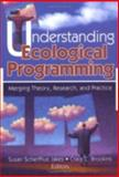 Understanding Ecological Programming : Merging Theory, Research and Practice, Jakes, Susan Scherffius and Brookins, Craig C., 0789024594