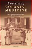 Practising Colonial Medicine : The Colonial Medical Service in British East Africa, Crozier, Anna, 1845114590