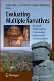 Evaluating Multiple Narratives : Beyond Nationalist, Colonialist, Imperialist Archaeologies, , 0387764593