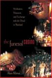 The Funeral Casino : Meditation, Massacre, and Exchange with the Dead in Thailand, Klima, Alan, 0691074593