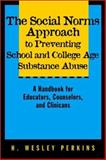 The Social Norms Approach to Preventing School and College Age Substance Abuse : A Handbook for Educators, Counselors, and Clinicians, , 078796459X
