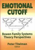 Emotional Cutoff : Bowen Family Systems Theory Perspectives, Titelman, Peter, 0789014599