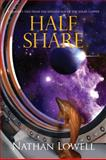 Half Share : A Trader's Tale from the Golden Age of the Solar Clipper, Lowell, Nathan, 098251459X