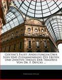Goethe'S Faust: Andeutungen Über Sinn Und Zuzammenhang Des Ersten Und Zweiten Theiles Der Tragödie Von Dr. F. Deycks ..., Ferdinand Deycks, 1141594595