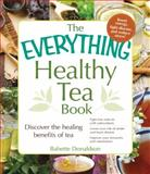 The Everything Healthy Tea Book, Babette Donaldson, 1440574596