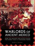 Warlords of Ancient Mexico, Peter G. Tsouras, 1629144592